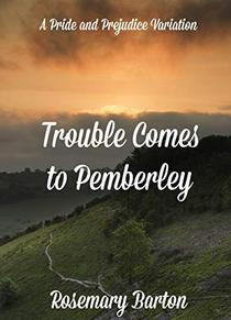Trouble Comes to Pemberley: A Pride and Prejudice Variation
