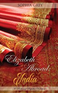 Elizabeth Abroad: India: A Pride and Prejudice Variation