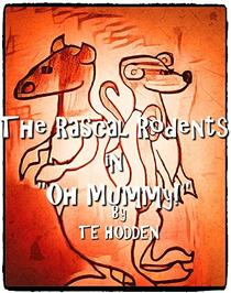 The Rascal Rodents in:Oh, Mummy!: An adventure for children of all ages.