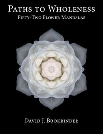 Paths to Wholeness: Fifty-Two Flower Mandalas