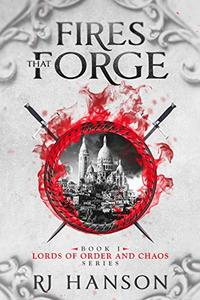 Fires That Forge: Book I of the Epic Fantasy Series Lords of Order and Chaos