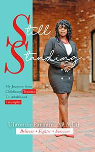 Still Standing: My Journey from Childhood Trauma To Adulthood Triumphs