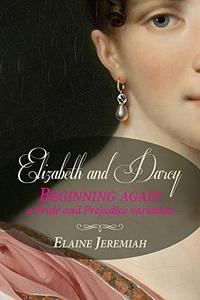 Elizabeth and Darcy Beginning Again: a Pride and Prejudice variation