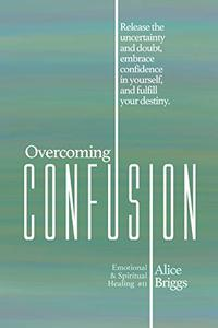 Overcoming Confusion: Release the uncertainty and doubt, embrace confidence in yourself, and fulfill your destiny.