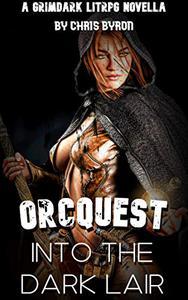 ORCQUEST: INTO THE DARK LAIR: A GRIMDARK LITRPG NOVELLA