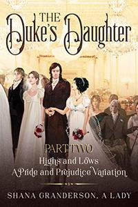 The Duke's Daughter Part 2: Highs and Lows: A Pride and Prejudice Variation