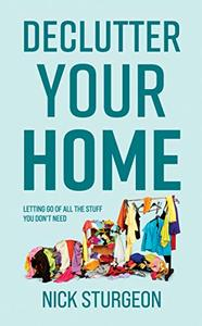 Declutter Your Home: Letting go of all the stuff you don't need