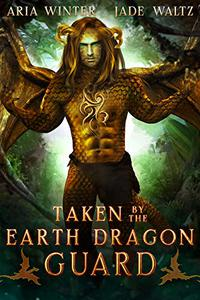 Taken By The Earth Dragon Guard: Dragon Shifter Romance