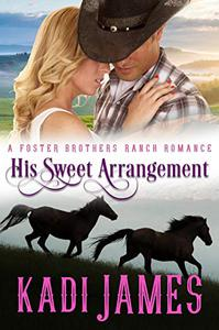 His Sweet Arrangement: A Foster Brothers Ranch Romance
