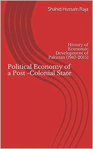 Political Economy of a Post -Colonial State: History of Economic Development of Pakistan