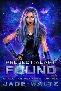 Project: Adapt - Found: A Space Fantasy Alien Romance Series - Book 1