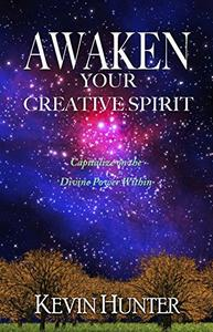 Awaken Your Creative Spirit: Capitalize On the Divine Power Within