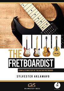 THE FRETBOARDIST: Complete Mastery Of The Guitar Fretboard