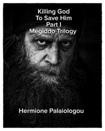 Killing God To Save Him Part I Megiddo Trilogy