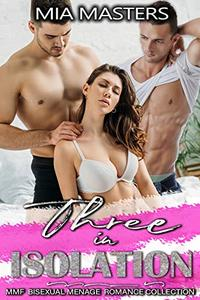 Three in Isolation: MMF Bisexual Menage Romance Collection