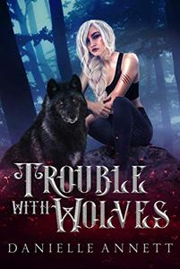 Trouble with Wolves: An Urban Fantasy Romance novel