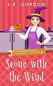 Scone with the Wind: Baker's Dozen Paranormal Cozy book 1