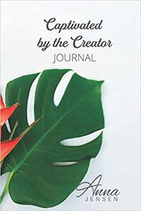 Captivated by the Creator: A journal of inspiration
