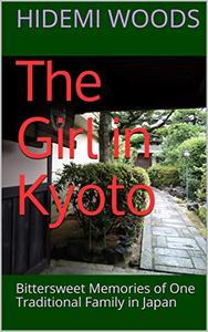 The Girl in Kyoto: Bittersweet Memories of One Traditional Family in Japan
