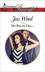 Her Boss by Day...: A Billionaire Boss Romance