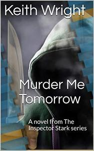 Murder Me Tomorrow: A novel from The Inspector Stark series