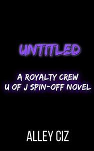 Untitled: A Royalty Crew U of J Spin-Off Novel