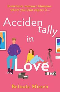 Accidentally in Love: An utterly uplifting laugh out loud romantic comedy