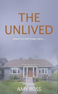 THE UNLIVED: Family is everything, until family takes everything away!
