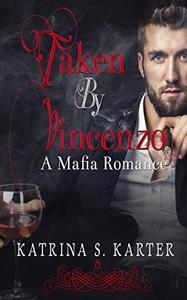 Taken By Vincenzo: A Mafia Romance