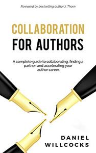 Collaboration for Authors: A complete guide to collaborating, finding a partner, and accelerating your author career.