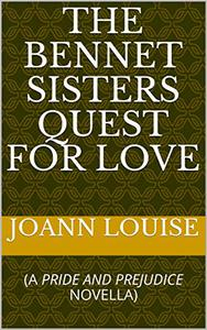 THE BENNET SISTERS QUEST FOR LOVE :