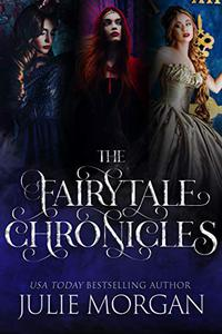 The Fairytale Chronicles: Featuring The Beast Underneath, The Huntress, and Ella's Prince