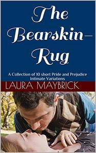The Bearskin-Rug: A Collection of 10 short Pride and Prejudice Intimate Variations