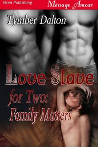 Love Slave for Two: Family Matters [Love Slave For Two, Book 2]