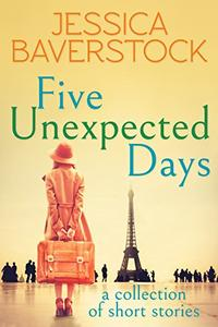 Five Unexpected Days: A Collection of Short Stories