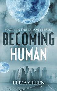 Becoming Human: A Dystopian Post Apocalyptic Novel