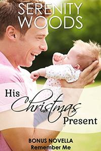 His Christmas Present: A Sexy Second Chance Romance