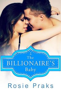 The Billionaire's Baby Vol.2 (A Billionaire Playboy Romance)