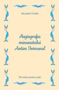 Hagiografia Minunatului Antim Ivireanul. Povestire pentru copii