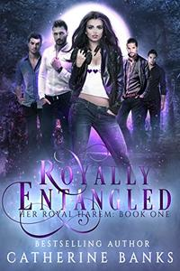 Royally Entangled: A Reverse Harem Fantasy