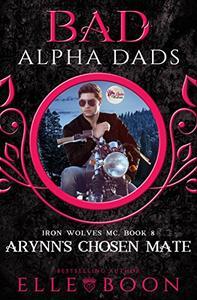Arynn's Chosen Mate: Bad Alpha Dads