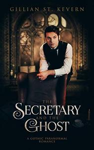 The Secretary and the Ghost: A Gothic Paranormal Romance