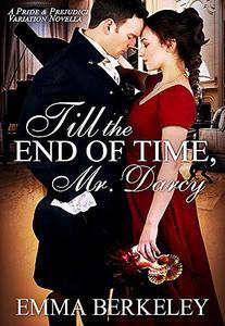 Till the End of Time, Mr. Darcy: A Pride and Prejudice Variation Novella