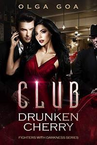 "CLUB ""DRUNKEN CHERRY"": A Mafia Dark Romance"