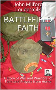 Battlefield Faith: A Story of War and Warriors, of Faith and Prayers from Home
