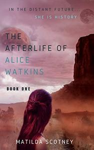 The Afterlife of Alice Watkins: Book One