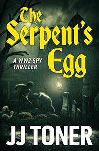 The Serpent's Egg: WW2 Spy Thriller