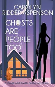 Ghosts are People Too: A Chantilly Adair Psychic Medium Cozy Mystery