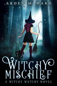 Witchy Mischief: A Witchy Watchy Novel