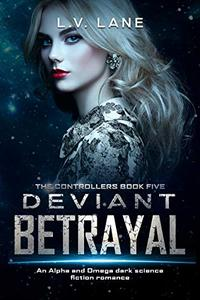 Deviant Betrayal: A dark Omegaverse science fiction romance